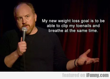 My New Weight Loss Goal Is To Be Able...