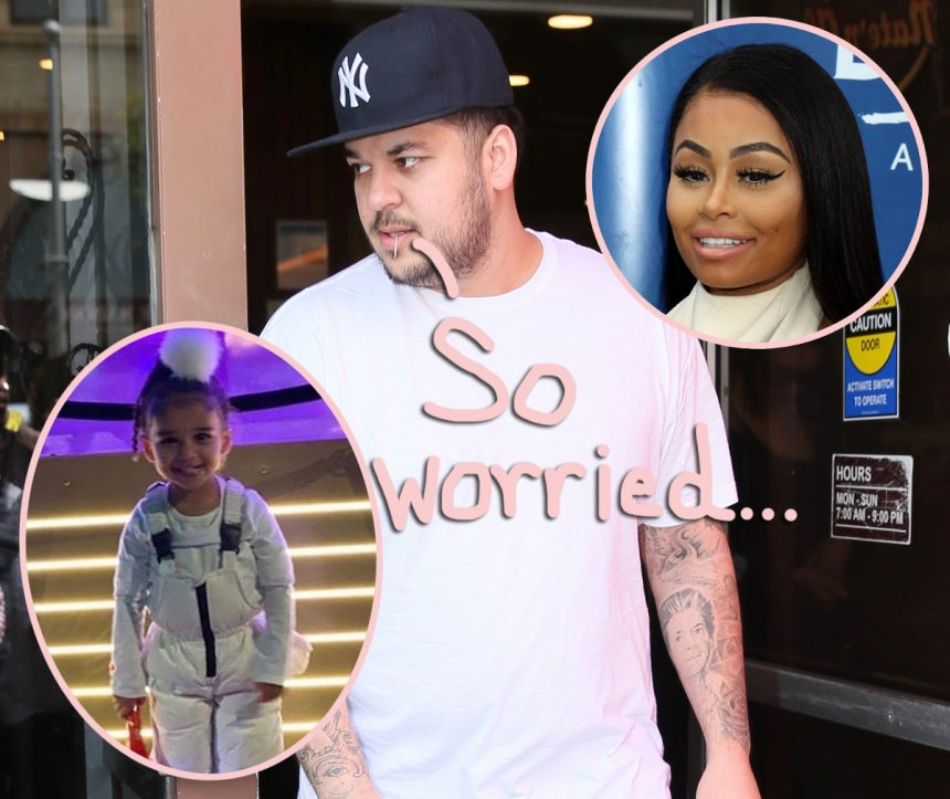 Rob Kardashian Is 'Worried Sick' About Daughter Dream Spending Any More Time With Blac Chyna - Perez Hilton
